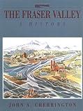 The Fraser Valley, John A. Cherrington, 1550170686
