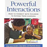 Powerful Interactions(Item #245): How to Connect with Children to Extend Their Learning