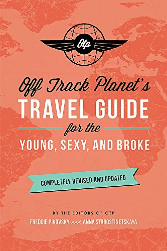 Off Track Planet's Travel Guide for the Young, Sexy, and Broke: Completely Revised and Updated [Off Track Planet] (Tapa Blanda)