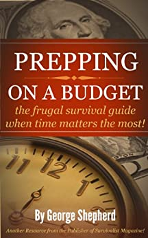 PREPPING ON A BUDGET the frugal survival guide when time matters the most! by [Shepherd, George]