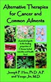 Alternative Therapies for Cancer and Common Ailments, Joseph P. Hou, 0759695865