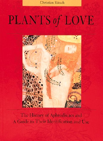 Plants of Love: Aphrodisiacs in Myth, History, and the Present
