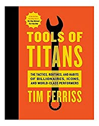 Tools of Titans:The Tactics, Routines, Habits by Timothy Ferriss