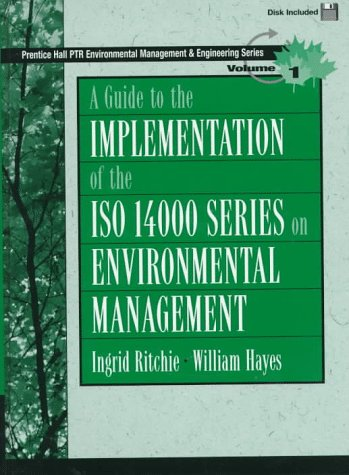 A Guide to Implementation of the Iso 14000 Series on Environmental Management (Prentice Hall Ptr Environmental Management and Engineering Series)