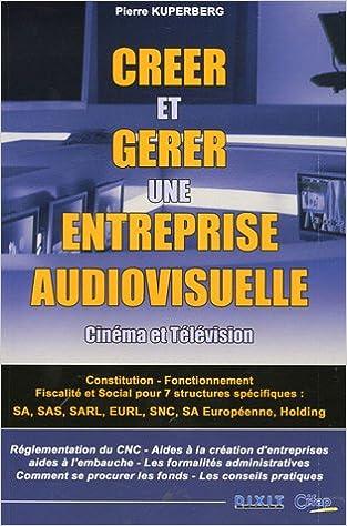 Téléchargement gratuit de livres électroniques Créer et gérer une entreprise audiovisuelle by Pierre Kuperberg PDF