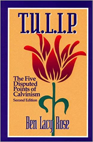 T.u.l.i.p.: The Five Disputed Points of Calvinism
