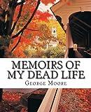Memoirs of My Dead Life, George Moore, 1477559264