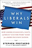 """Why Liberals Win (Even When They Lose Elections): How America's Raucous, Nasty, and Mean """"Culture Wars"""" Make for a More Inclusive Nation"""