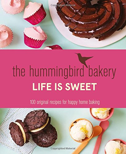 the-hummingbird-bakery-life-is-sweet-100-original-recipes-for-happy-home-baking