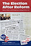 img - for The Election After Reform: Money, Politics, and the Bipartisan Campaign Reform Act (Campaigning American Style) book / textbook / text book