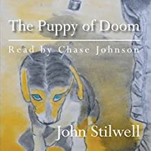The Puppy of Doom and Other Stories Audiobook by John Stilwell Narrated by Chase Johnson