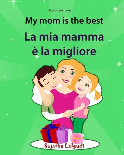 Download English Italian books: My mom is the best. La mia mamma e la migliore: Bilingual (Italian Edition), Children's English-Italian Picture book (Bilingual ... picture books for children) (Volume 5) ebook