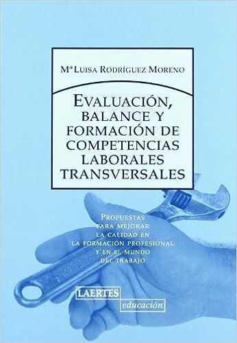 Descargar Evaluación, Balance Y Formación De Competencias Laborales Transversales: Propuestas Para Mejorar La Calidad En La Formación Profesional Y En El Mundo Del Trabajo PDF Gratis