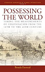 Possessing the World: Taking the Measurements of Colonisation from the Eighteenth to the Twentieth Century