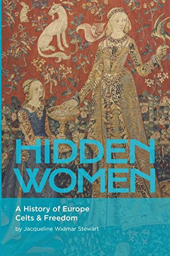 Hidden Women: A History of Europe, Celts and Freedom