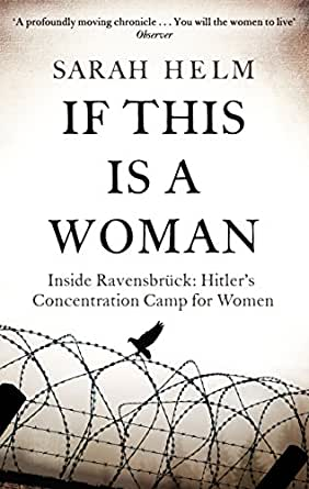 If This Is A Woman: Inside Ravensbruck: Hitlers Concentration Camp for Women (English Edition)