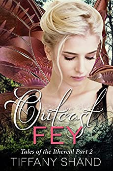 Outcast Fey: Tales of the Ithereal Part 2 by [Shand, Tiffany]