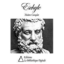 Eschyle - Théâtre Complet (French Edition)
