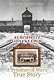 The Auschwitz Goalkeeper: A Prisoner of War's True Story