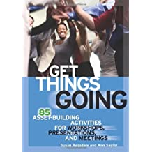 Get Things Going: 85 Asset-Building Activities for Workshops, Presentations, and Meetings
