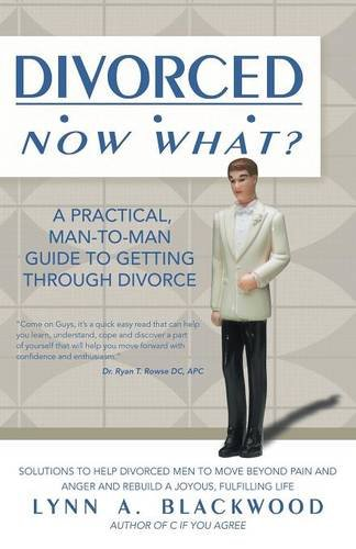 Download Divorced... Now What? A Practical Man-to-Man Guide to Getting Through Divorce ebook
