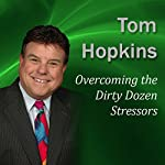 Overcoming the Dirty Dozen Stressors: Becoming a Sales Professional | Tom Hopkins