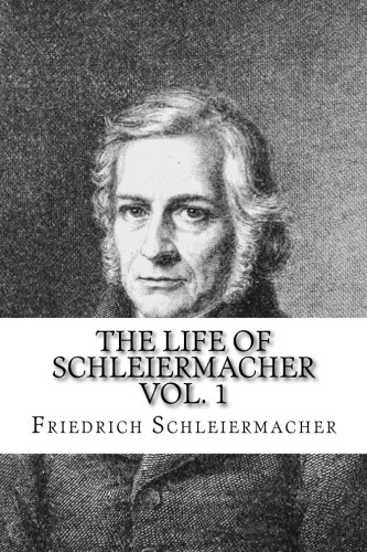 Read Online The Life of Schleiermacher Vol. 1: As Unfolded in His Autobiography and Letters PDF