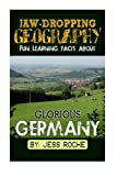 Jaw-Dropping Geography: Fun Learning Facts About GLORIOUS GERMANY: Illustrated Fun Learning For Kids (Volume 1)