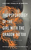 img - for The Psychology of the Girl with the Dragon Tattoo: Understanding Lisbeth Salander and Stieg Larsson s Millennium Trilogy book / textbook / text book