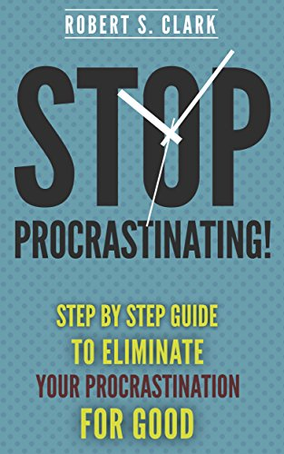 Stop Procrastinating Step By Step Guide To Eliminate Your Procrastination For Good Cure