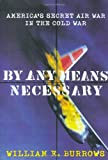 By Any Means Necessary, William E. Burrows, 0374117470