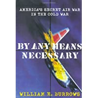 By Any Means Necessary: America's Secret Air War in the Cold War