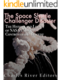 The Space Shuttle Challenger Disaster: The History and Legacy of NASA's Most Notorious Tragedy