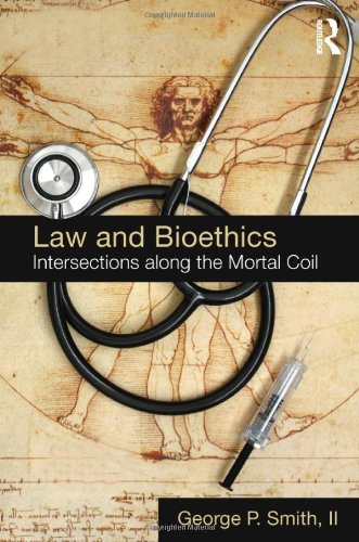Law and Bioethics: Intersections Along the Mortal Coil (Biomedical Law & Ethics Library)