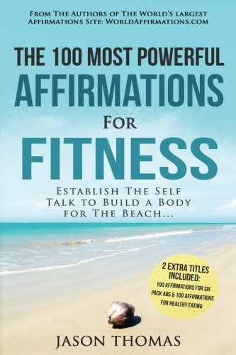 Read Online Affirmation  The 100 Most Powerful Affirmations for Fitness  2 Amazing Affirmative Bonus Books Included for Six Pack Abs & Healthy Eating: Establish ... to Build a Body for The Beach (Volume 56) pdf epub