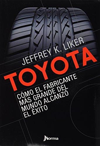 Toyota / The Toyota Way: Como el fabricante mas grande del mundo alcanzo el exito / Management Principles from the World's Greatest Manufacturer (Spanish Edition)
