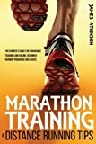 Marathon Training & Distance Running Tips: The runners guide for endurance training and racing, beginner running programs and advice