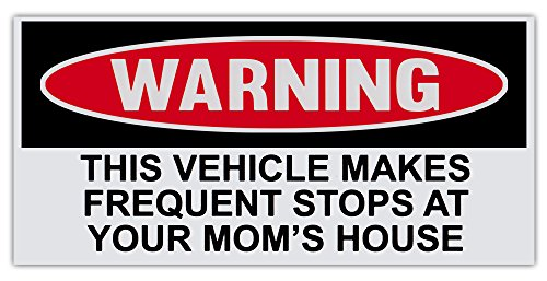 (Funny Warning Bumper Sticker Decal - Vehicle Makes Frequent Stops at Your Mom's House - 6