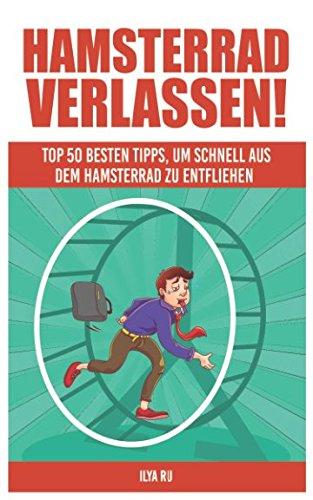 Hamsterrad Verlassen : Top 50 besten Tipps, um schnell aus dem Hamsterrad zu entfliehen!