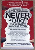 Never Old - The Ultimate Success Story, Jesse Anson Dawn, 0963658905