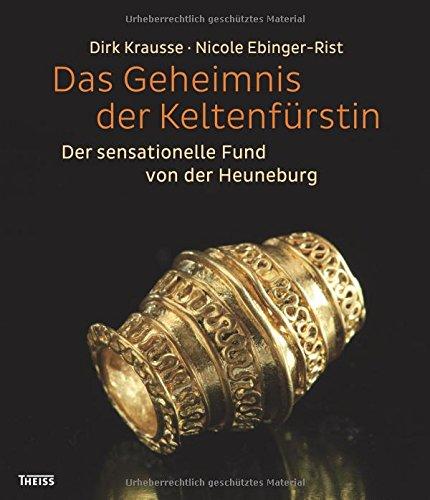 Das Geheimnis der Keltenfürstin: Der sensationelle Fund von der Heuneburg