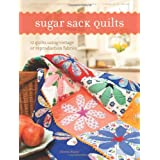 Sugar Sack Quilts: 12 Quilts Using Vintage Or Reproduction Fabrics