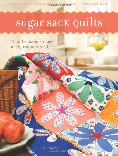 (Sugar Sack Quilts: 12 Quilts Using Vintage Or Reproduction Fabrics)
