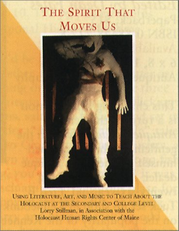 Download The Spirit That Moves Us: Using Literature, Art, and Music to Teach About the Holocaust at the Secondary and College Level ebook