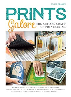 Book Cover: Prints Galore: The Art and Craft of Printmaking, with 41 Projects to Get You Started