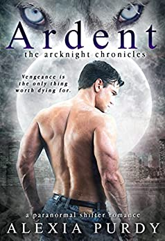 Ardent (The ArcKnight Chronicles #1) (A Paranormal Shifter Romance) by [Purdy, Alexia]