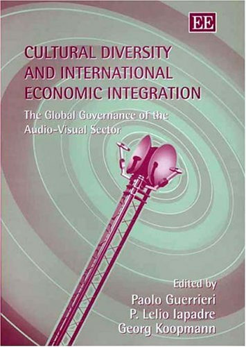 Cultural Diversity And International Economic Integration: The Global Governance Of The Audio-visual Sector by Brand: Edward Elgar Pub