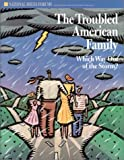The Troubled American Family : Which Way Out of the Storm?, Public Agenda Foundation Staff, 007052212X