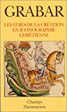 Les voies de la création en iconographie chrétienne par Grabar