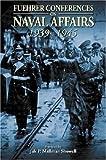 Fuehrer Conferences on Naval Affairs, 1939-1945, Jak P. Mallmann Showell, 1861762550